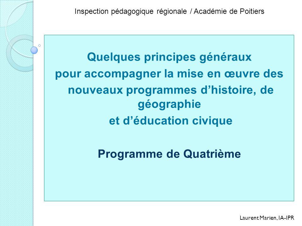 Inspection pédagogique régionale / Académie de Poitiers Quelques principes généraux pour accompagner la mise en œuvre des nouveaux programmes dhistoir