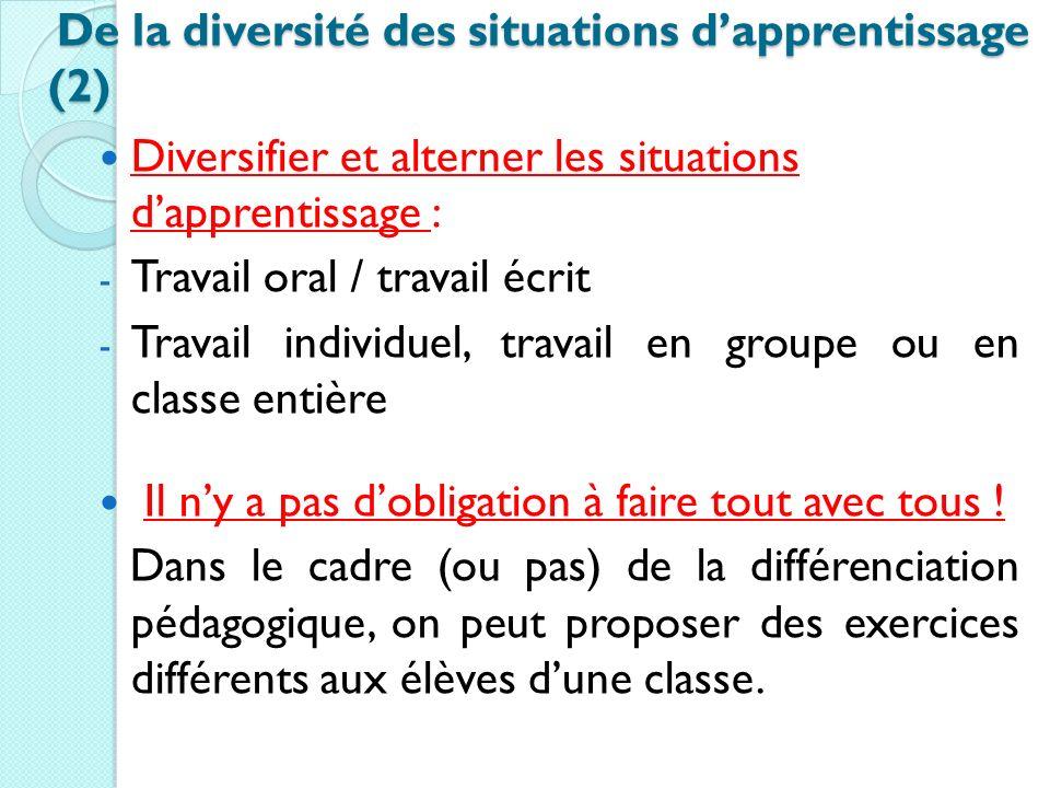 Diversifier et alterner les situations dapprentissage : - Travail oral / travail écrit - Travail individuel, travail en groupe ou en classe entière Il