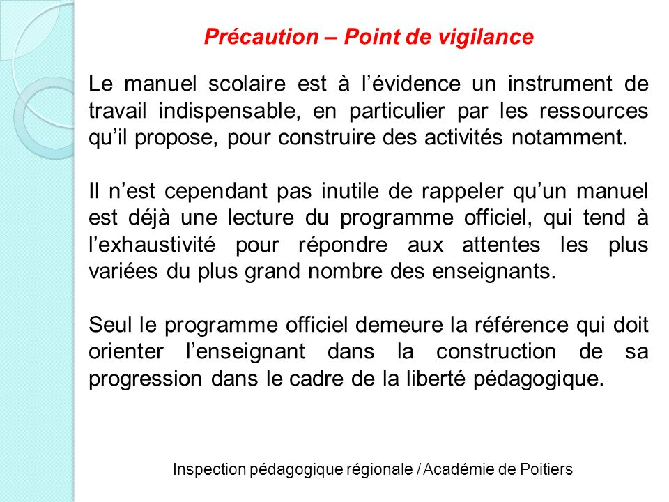 Inspection pédagogique régionale / Académie de Poitiers Précaution – Point de vigilance Le manuel scolaire est à lévidence un instrument de travail in