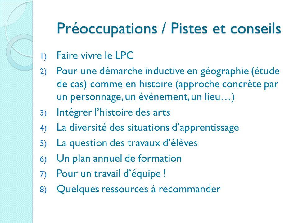 Préoccupations / Pistes et conseils 1) Faire vivre le LPC 2) Pour une démarche inductive en géographie (étude de cas) comme en histoire (approche conc