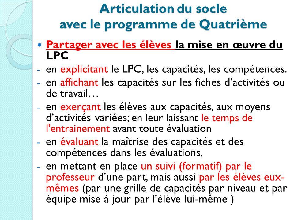 Articulation du socle avec le programme de Quatrième Partager avec les élèves la mise en œuvre du LPC - en explicitant le LPC, les capacités, les comp