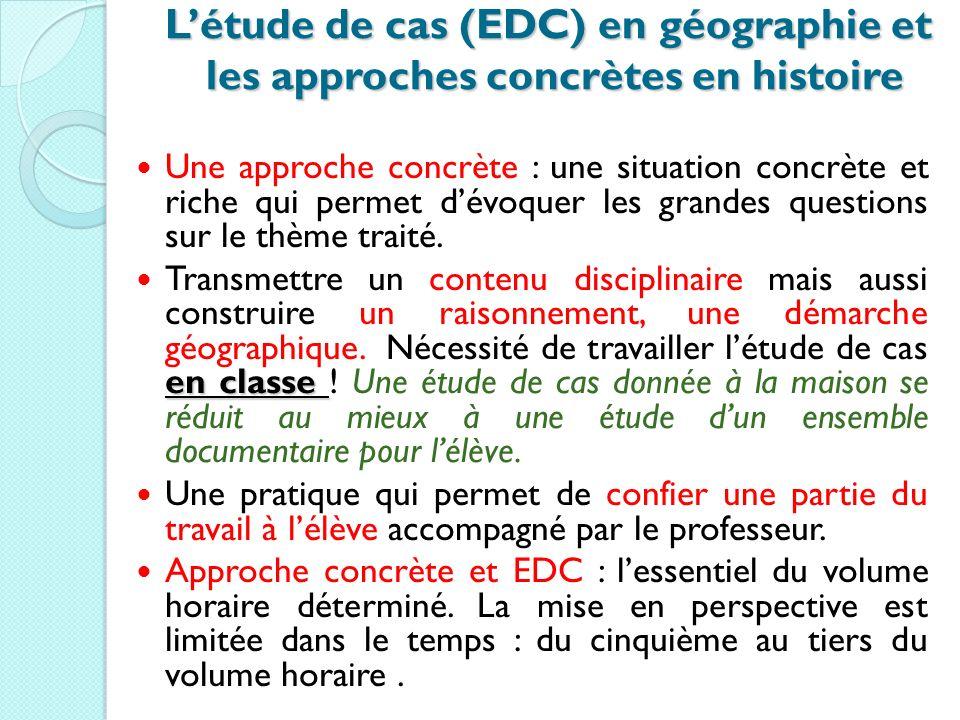 Létude de cas (EDC) en géographie et les approches concrètes en histoire Une approche concrète : une situation concrète et riche qui permet dévoquer l