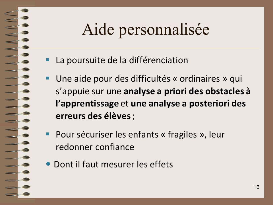 Aide personnalisée La poursuite de la différenciation Une aide pour des difficultés « ordinaires » qui sappuie sur une analyse a priori des obstacles