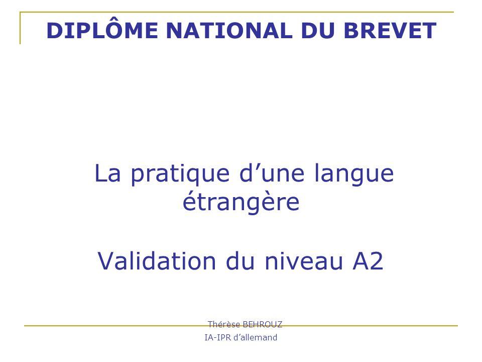 DIPLÔME NATIONAL DU BREVET La pratique dune langue étrangère Validation du niveau A2 Thérèse BEHROUZ IA-IPR dallemand