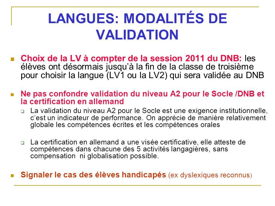 LANGUES: MODALITÉS DE VALIDATION Choix de la LV à compter de la session 2011 du DNB: les élèves ont désormais jusquà la fin de la classe de troisième