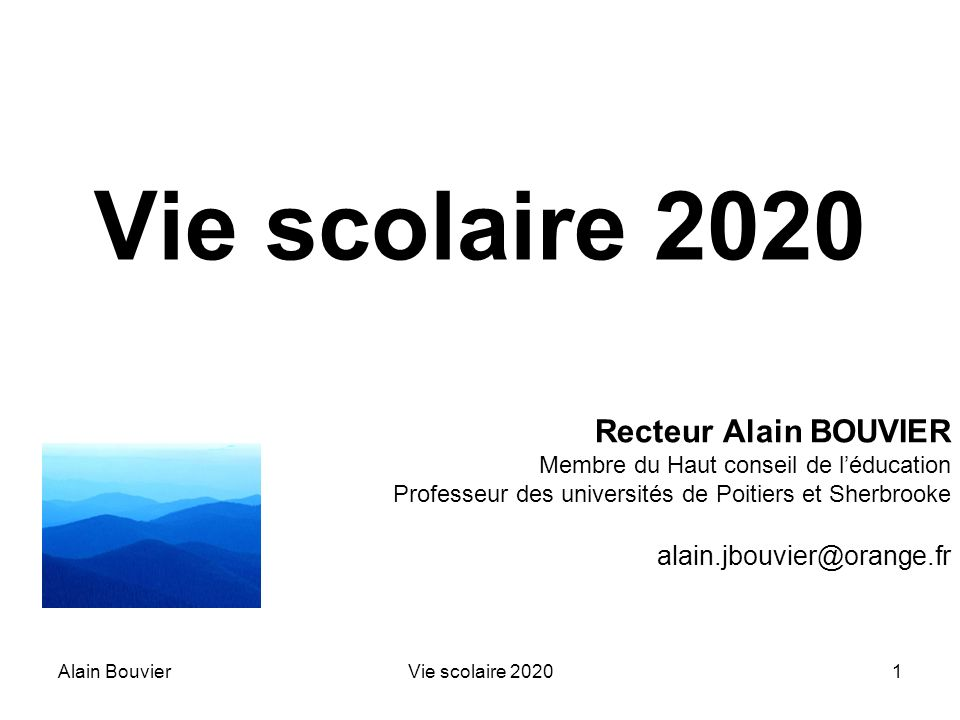 Alain BouvierVie scolaire 20201 Recteur Alain BOUVIER Membre du Haut conseil de léducation Professeur des universités de Poitiers et Sherbrooke alain.