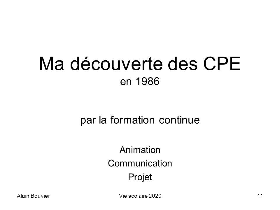 Alain BouvierVie scolaire 202011 Ma découverte des CPE en 1986 par la formation continue Animation Communication Projet