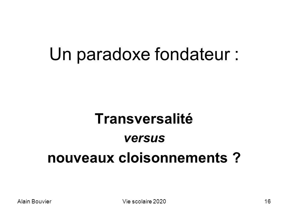 Alain BouvierVie scolaire 202016 Un paradoxe fondateur : Transversalité versus nouveaux cloisonnements ?