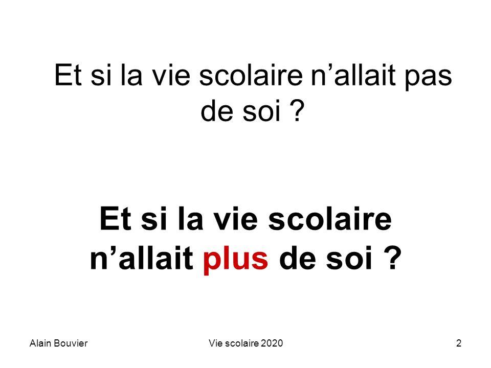 Alain BouvierVie scolaire 20202 Et si la vie scolaire nallait pas de soi ? Et si la vie scolaire nallait plus de soi ?