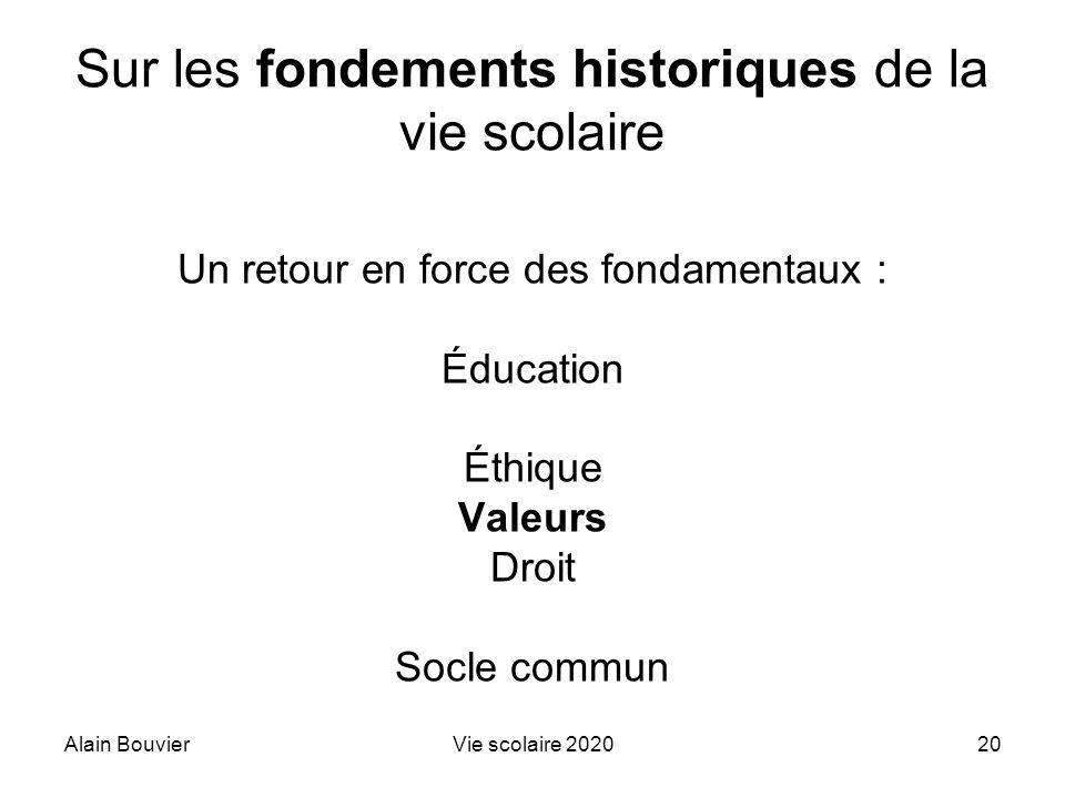 Alain BouvierVie scolaire 202020 Sur les fondements historiques de la vie scolaire Un retour en force des fondamentaux : Éducation Éthique Valeurs Dro