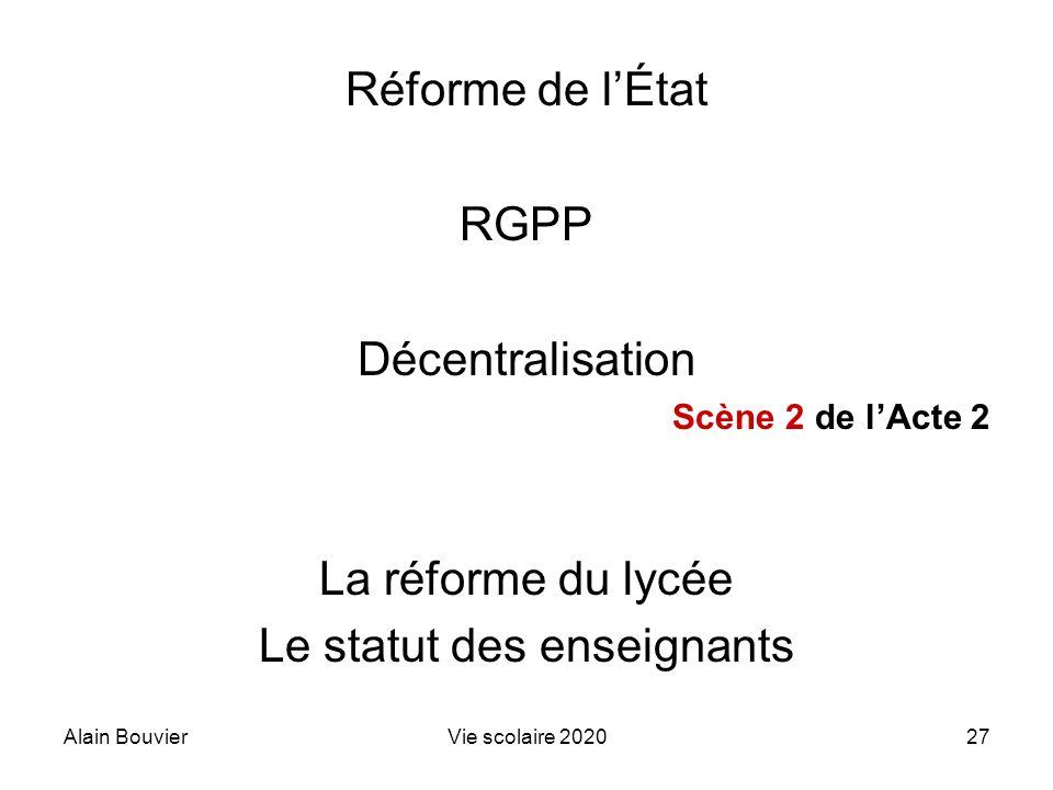 Alain BouvierVie scolaire 202027 Réforme de lÉtat RGPP Décentralisation Scène 2 de lActe 2 La réforme du lycée Le statut des enseignants