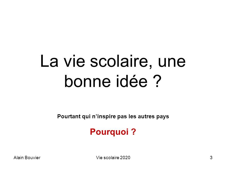 Alain BouvierVie scolaire 20203 La vie scolaire, une bonne idée ? Pourtant qui ninspire pas les autres pays Pourquoi ?