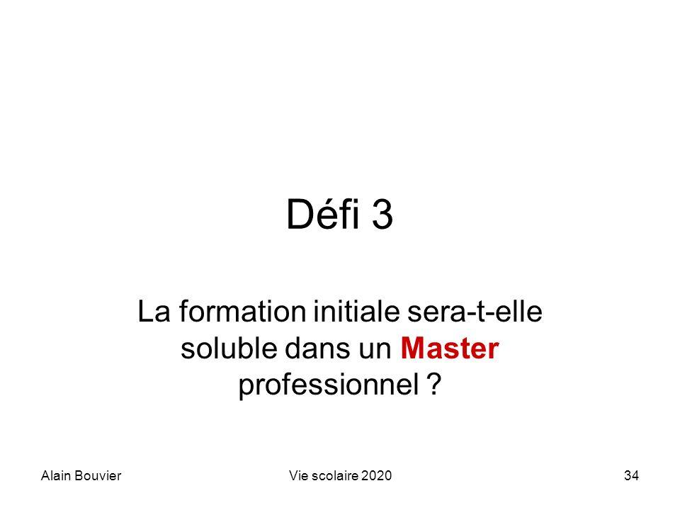 Alain BouvierVie scolaire 202034 Défi 3 La formation initiale sera-t-elle soluble dans un Master professionnel ?