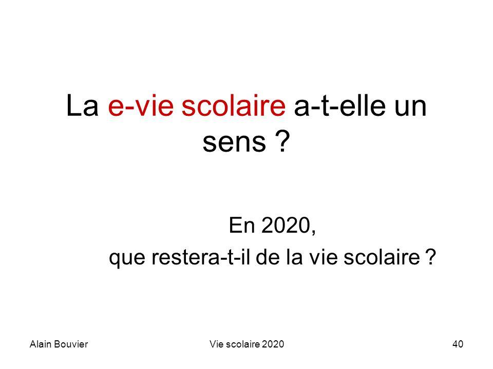 Alain BouvierVie scolaire 202040 La e-vie scolaire a-t-elle un sens ? En 2020, que restera-t-il de la vie scolaire ?