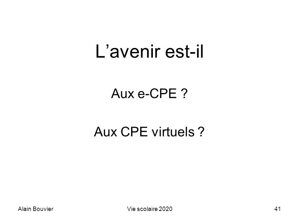 Alain BouvierVie scolaire 202041 Lavenir est-il Aux e-CPE ? Aux CPE virtuels ?
