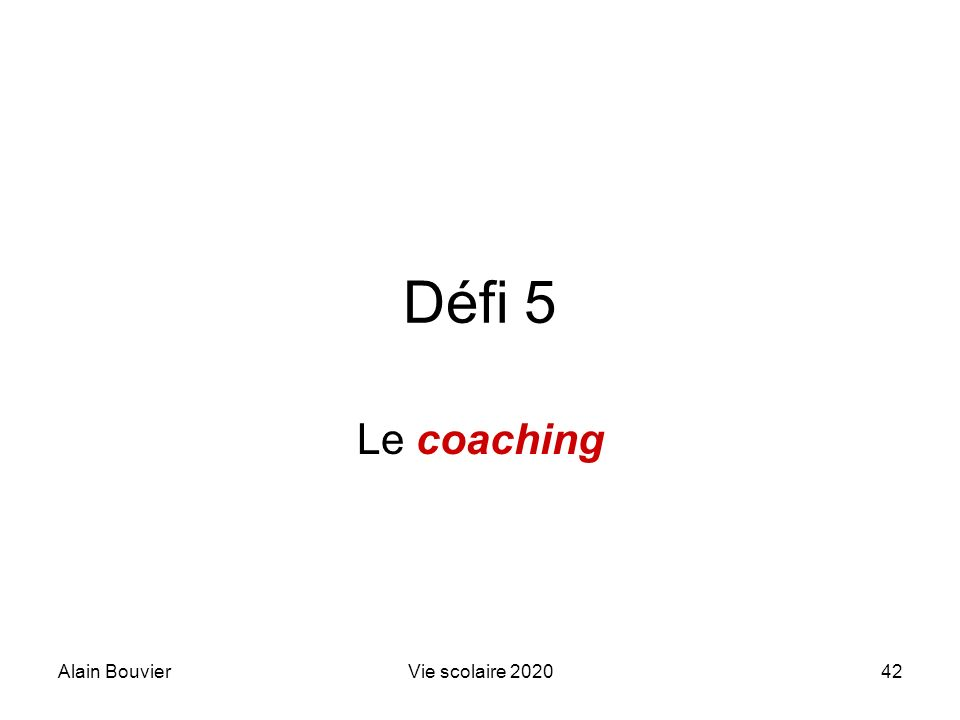 Alain BouvierVie scolaire 202042 Défi 5 Le coaching