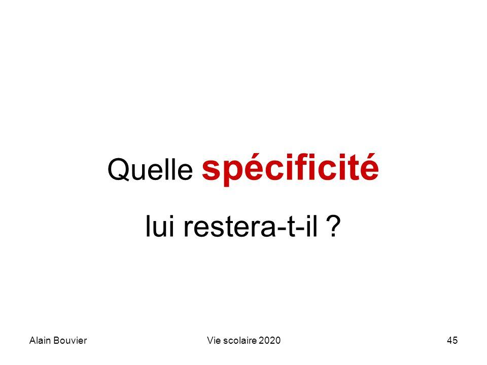 Alain BouvierVie scolaire 202045 Quelle spécificité lui restera-t-il ?