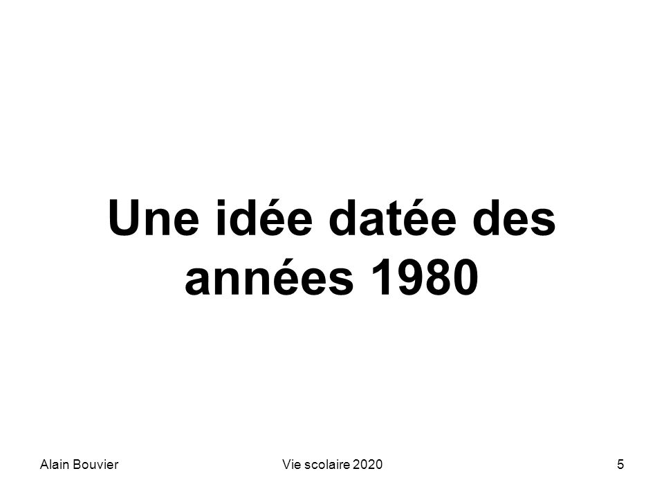 Alain BouvierVie scolaire 20205 Une idée datée des années 1980