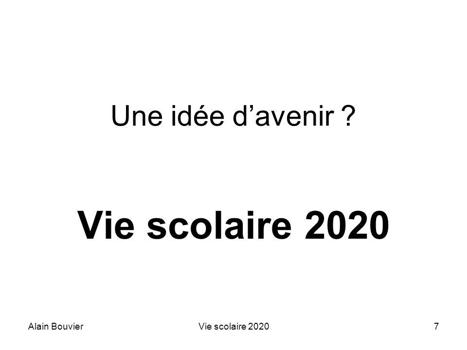 Alain BouvierVie scolaire 202038 La vie scolaire face à la Révolution numérique Formel/Non formel/Informel Internet Sites Blogs Denseignants Délèves De parents