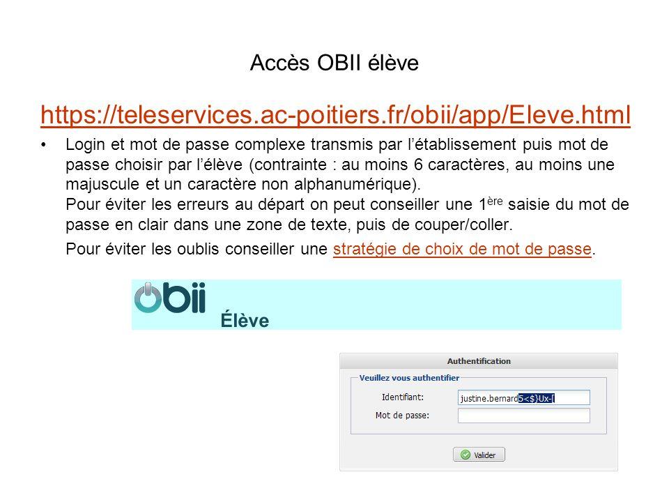 Accès OBII élève https://teleservices.ac-poitiers.fr/obii/app/Eleve.html Login et mot de passe complexe transmis par létablissement puis mot de passe