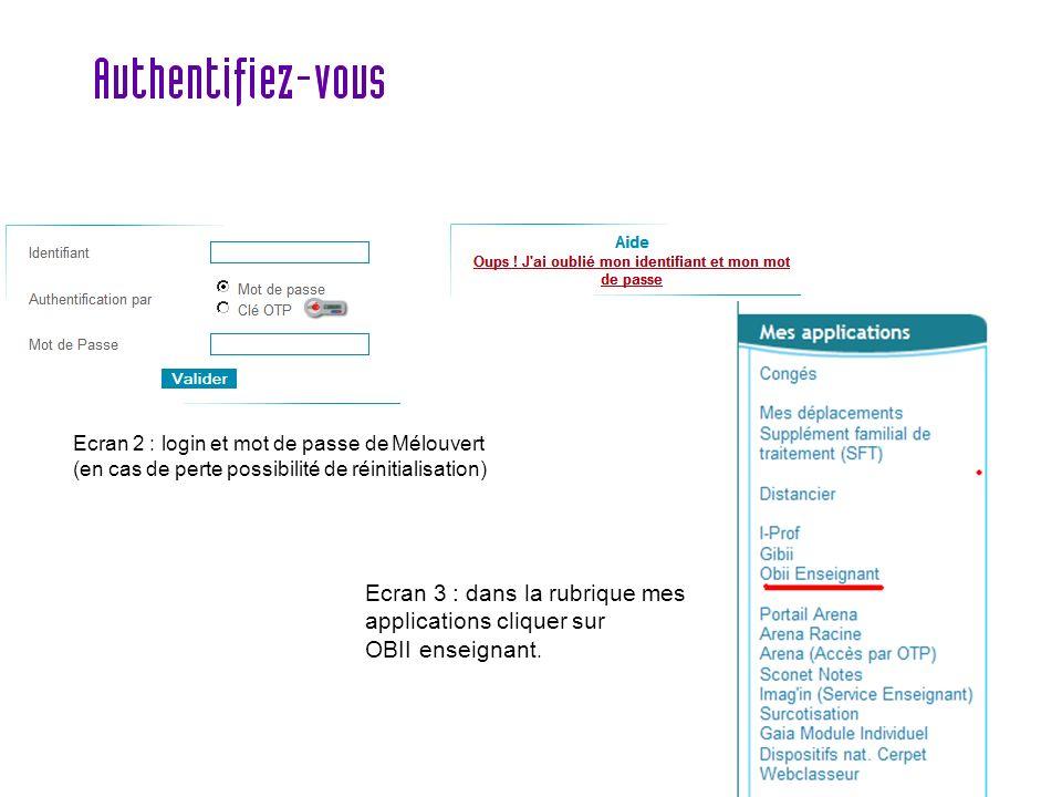 Ecran 3 : dans la rubrique mes applications cliquer sur OBII enseignant. Ecran 2 : login et mot de passe de Mélouvert (en cas de perte possibilité de