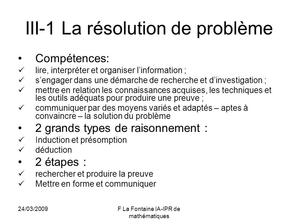24/03/2009F La Fontaine IA-IPR de mathématiques III-1 La résolution de problème Compétences: lire, interpréter et organiser linformation ; sengager da