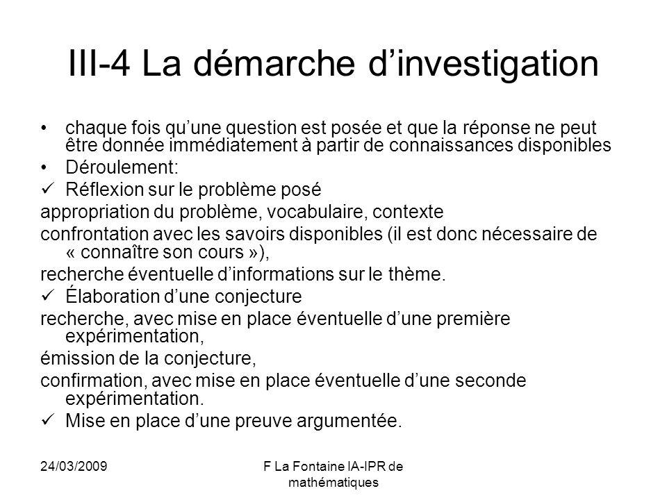 24/03/2009F La Fontaine IA-IPR de mathématiques III-4 La démarche dinvestigation chaque fois quune question est posée et que la réponse ne peut être d