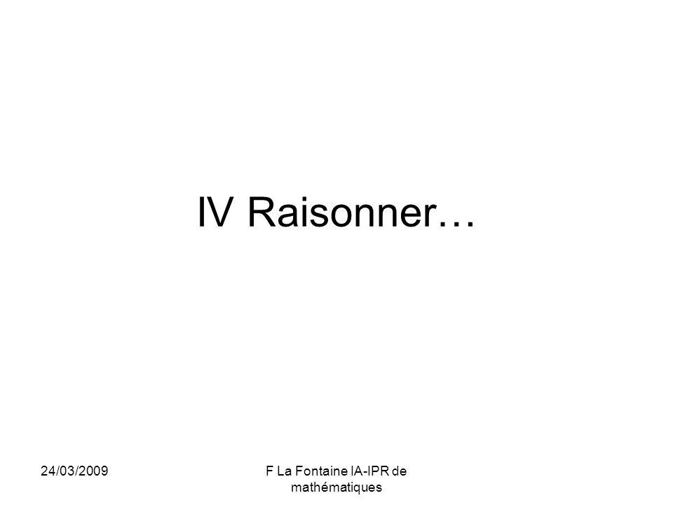 24/03/2009F La Fontaine IA-IPR de mathématiques IV Raisonner…