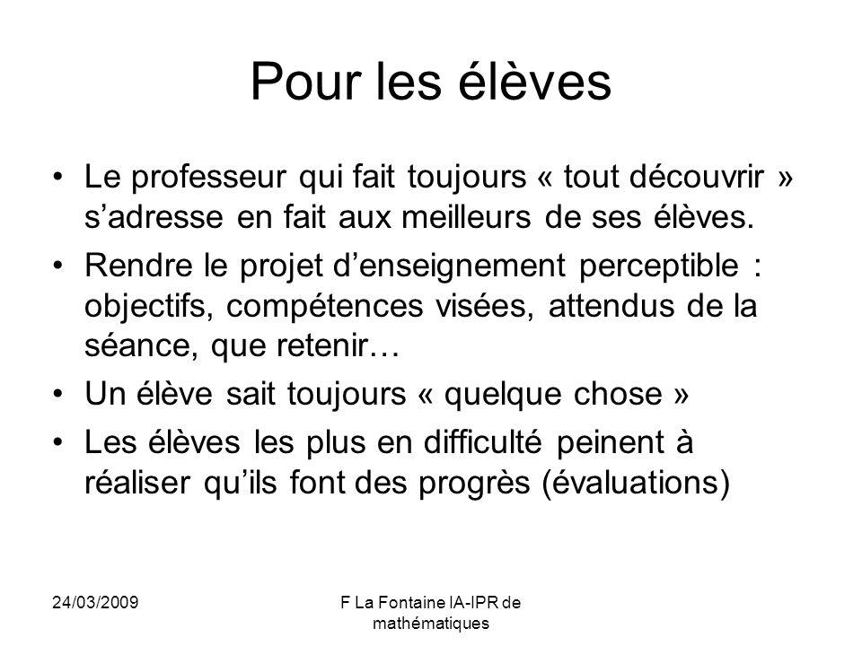 24/03/2009F La Fontaine IA-IPR de mathématiques Pour les élèves Le professeur qui fait toujours « tout découvrir » sadresse en fait aux meilleurs de s