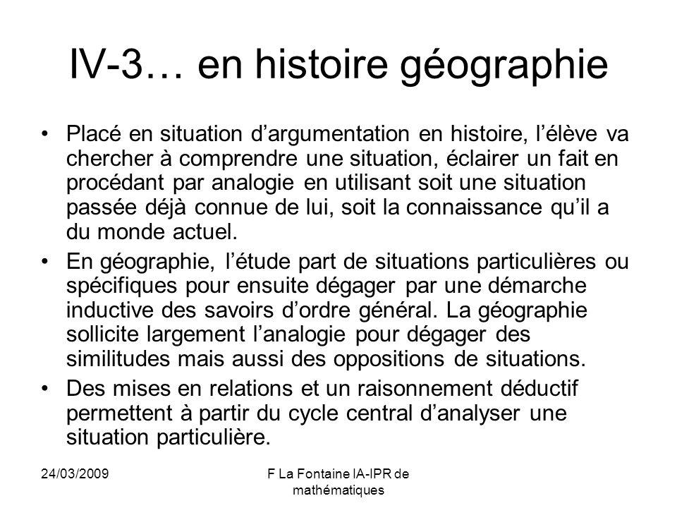 24/03/2009F La Fontaine IA-IPR de mathématiques IV-3… en histoire géographie Placé en situation dargumentation en histoire, lélève va chercher à compr