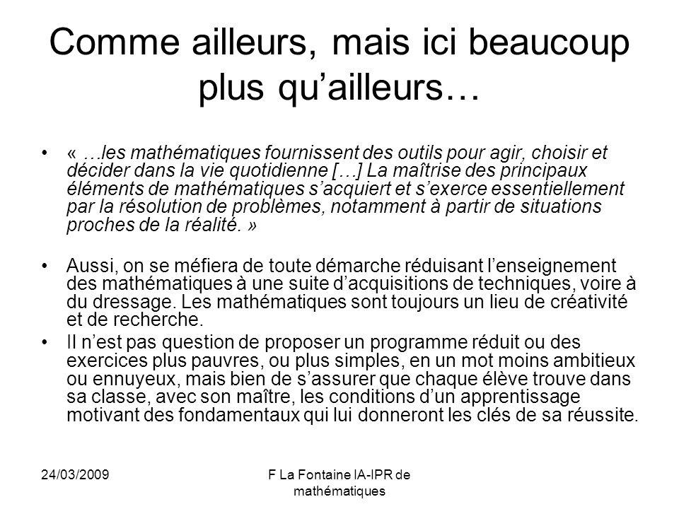 24/03/2009F La Fontaine IA-IPR de mathématiques Comme ailleurs, mais ici beaucoup plus quailleurs… « …les mathématiques fournissent des outils pour ag