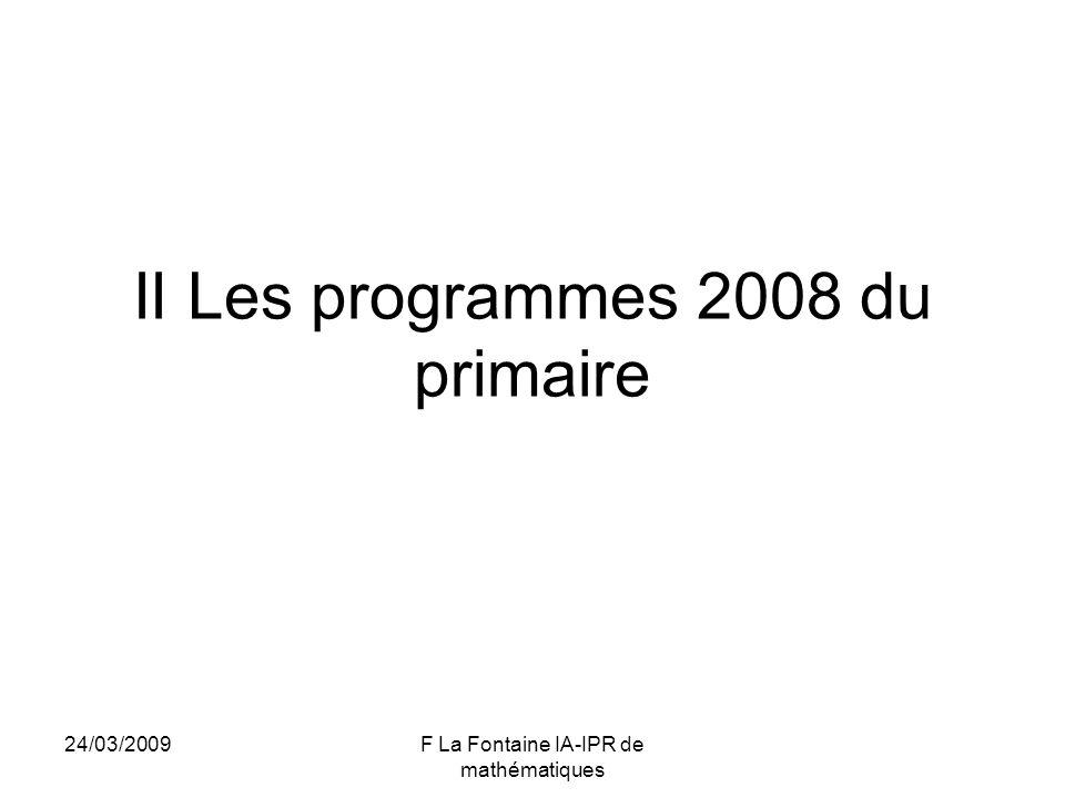 24/03/2009F La Fontaine IA-IPR de mathématiques II Les programmes 2008 du primaire