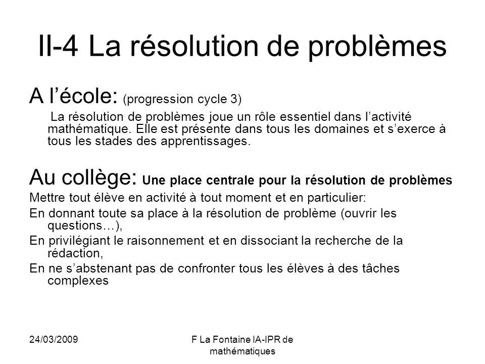 24/03/2009F La Fontaine IA-IPR de mathématiques II-4 La résolution de problèmes A lécole: (progression cycle 3) La résolution de problèmes joue un rôl