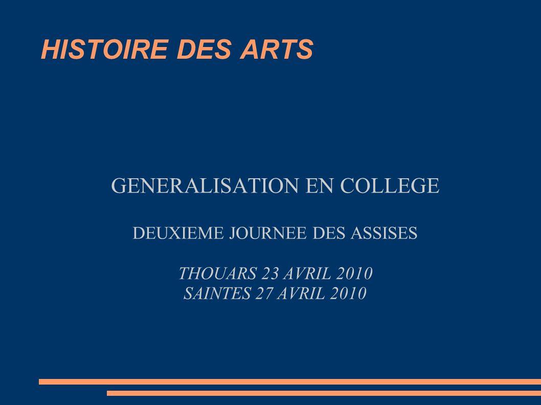 HISTOIRE DES ARTS GENERALISATION EN COLLEGE DEUXIEME JOURNEE DES ASSISES THOUARS 23 AVRIL 2010 SAINTES 27 AVRIL 2010