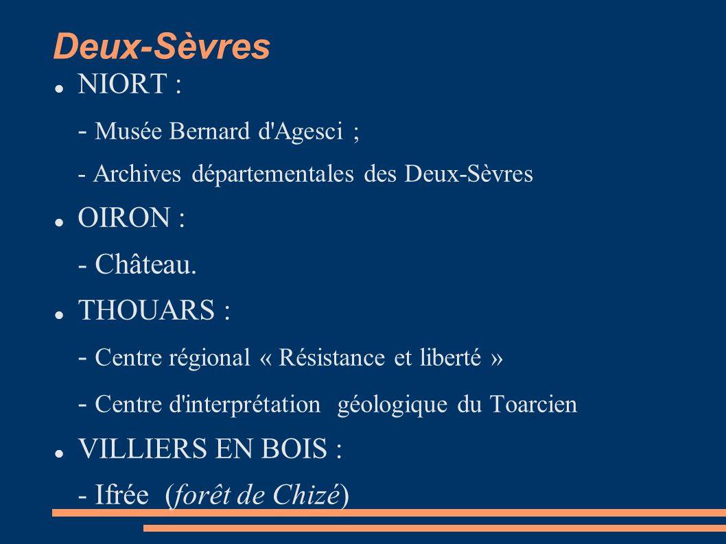 Deux-Sèvres NIORT : - Musée Bernard d Agesci ; - Archives départementales des Deux-Sèvres OIRON : - Château.