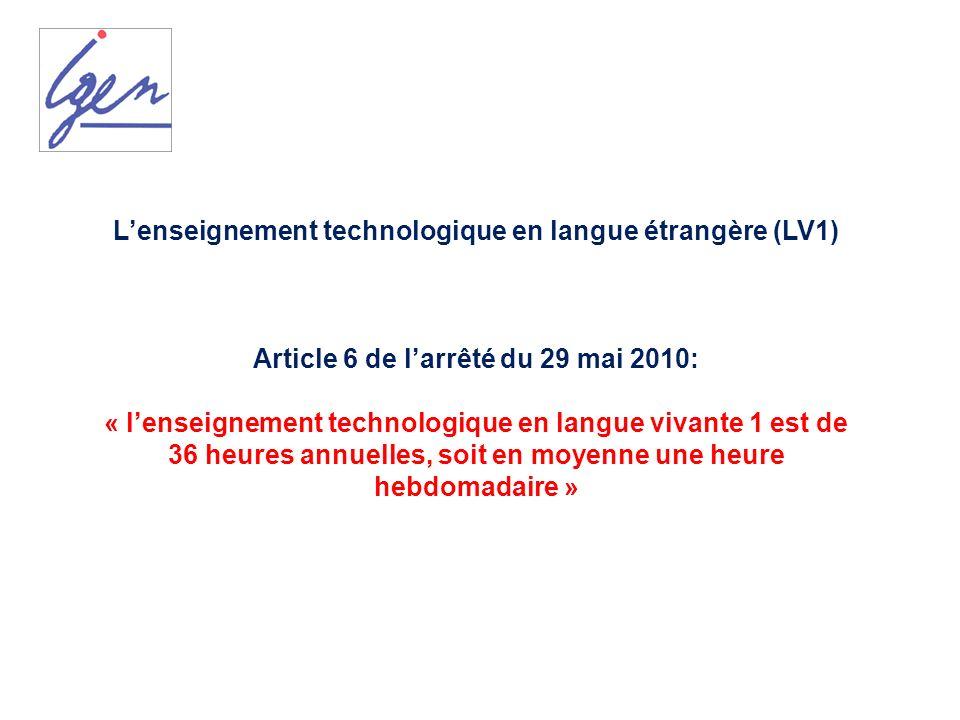 Lenseignement technologique en langue étrangère (LV1) Article 6 de larrêté du 29 mai 2010: « lenseignement technologique en langue vivante 1 est de 36