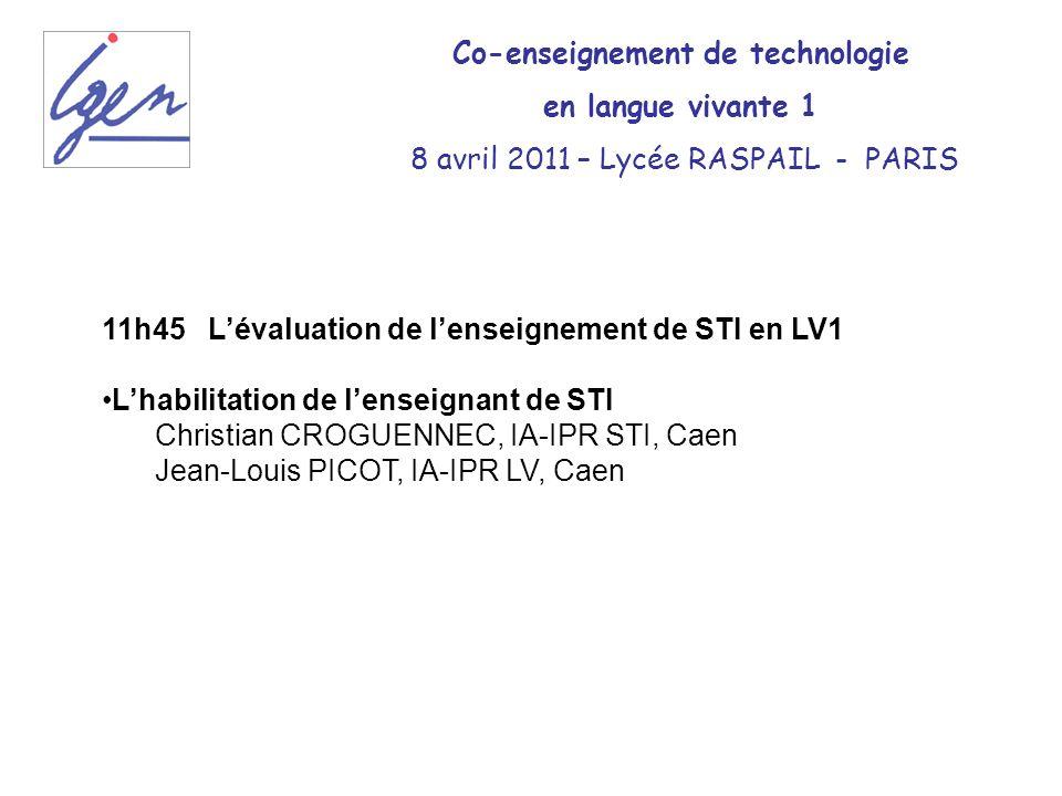11h45Lévaluation de lenseignement de STI en LV1 Lhabilitation de lenseignant de STI Christian CROGUENNEC, IA-IPR STI, Caen Jean-Louis PICOT, IA-IPR LV