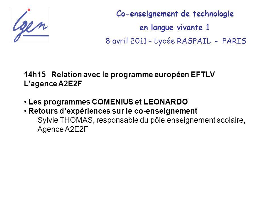 14h15 Relation avec le programme européen EFTLV Lagence A2E2F Les programmes COMENIUS et LEONARDO Retours dexpériences sur le co-enseignement Sylvie T