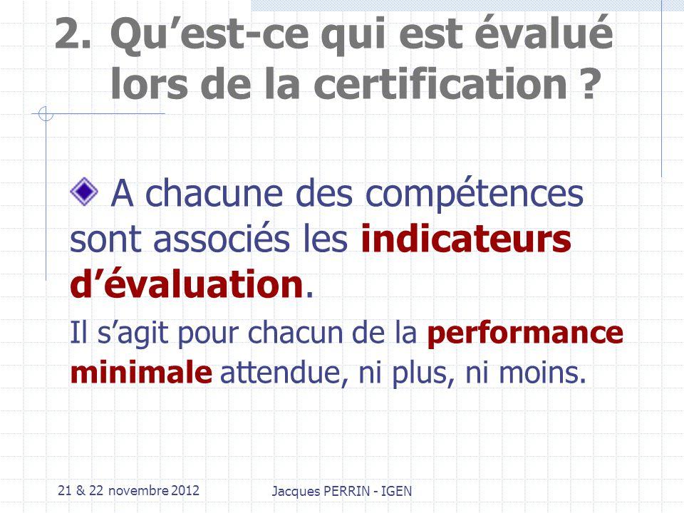 21 & 22 novembre 2012 Jacques PERRIN - IGEN 3.Evaluation par les épreuves du BAC PRO MVA Pour la certification on disposera de grilles nationales dévaluation qui seront diffusées par les services des examens et concours.