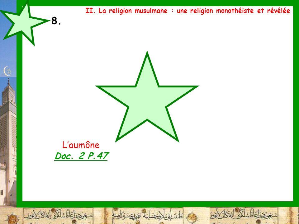 8. Laumône Doc. 2 P.47 II. La religion musulmane : une religion monothéiste et révélée