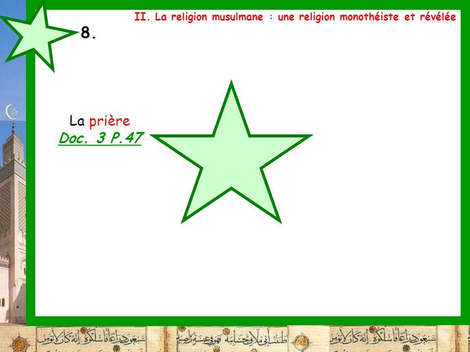 8. La prière Doc. 3 P.47 II. La religion musulmane : une religion monothéiste et révélée