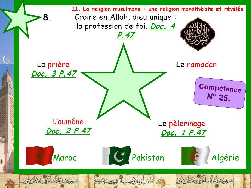 8. Croire en Allah, dieu unique : la profession de foi. Doc. 4 P.47 Le ramadan Le pèlerinage Doc. 1 P.47 Laumône Doc. 2 P.47 La prière Doc. 3 P.47 Mar