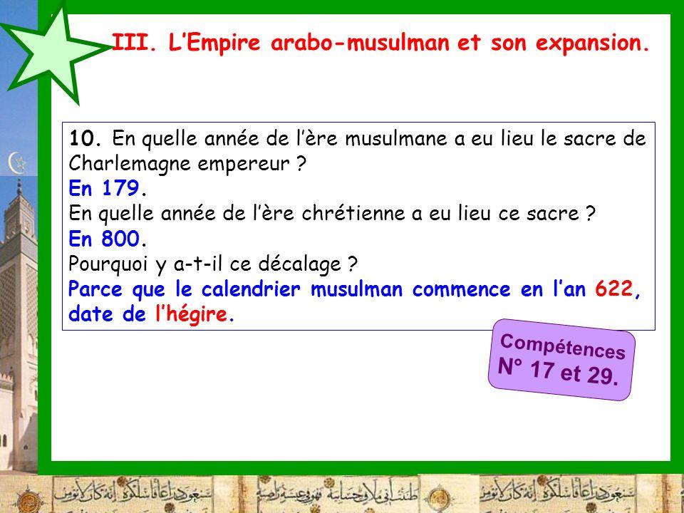III. LEmpire arabo-musulman et son expansion. 10. En quelle année de lère musulmane a eu lieu le sacre de Charlemagne empereur ? En 179. En quelle ann