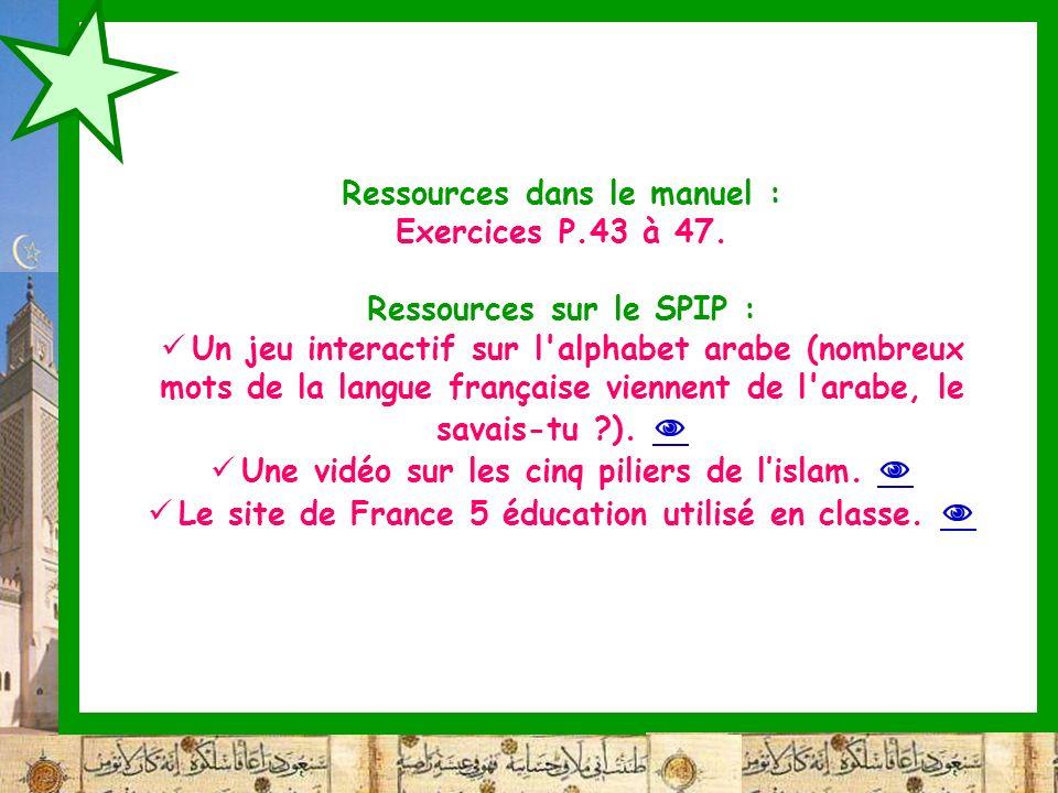 Ressources dans le manuel : Exercices P.43 à 47. Ressources sur le SPIP : Un jeu interactif sur l'alphabet arabe (nombreux mots de la langue française