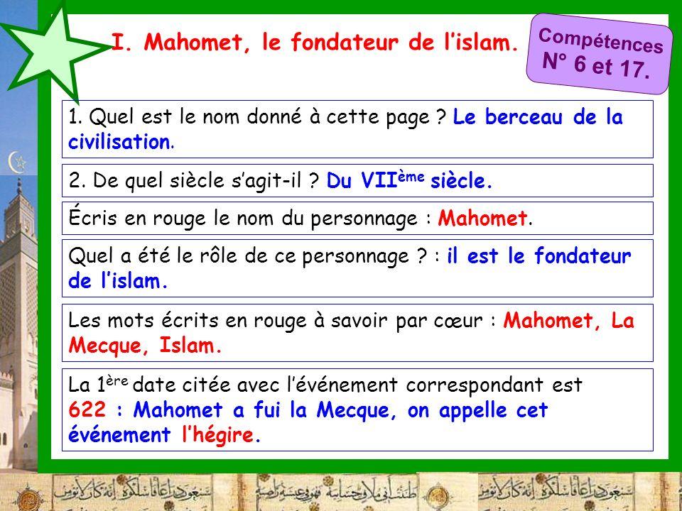 I. Mahomet, le fondateur de lislam. 2. De quel siècle sagit-il ? Du VII ème siècle. Écris en rouge le nom du personnage : Mahomet. Quel a été le rôle