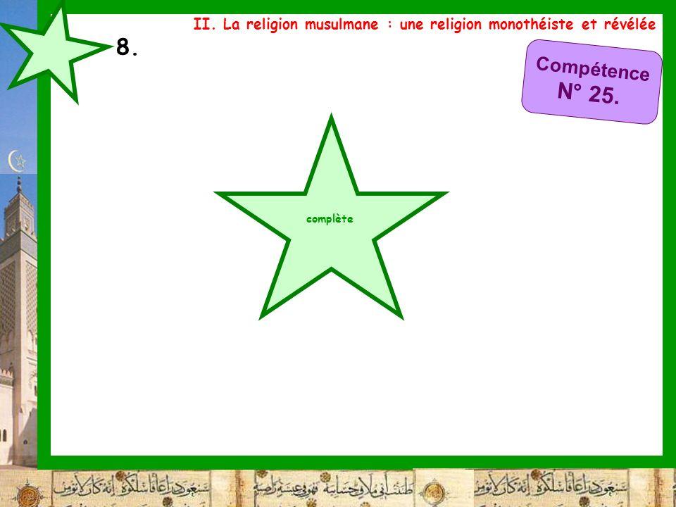 8. II. La religion musulmane : une religion monothéiste et révélée complète Compétence N° 25.