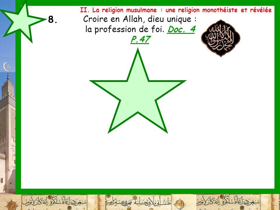 8. Croire en Allah, dieu unique : la profession de foi. Doc. 4 P.47 II. La religion musulmane : une religion monothéiste et révélée