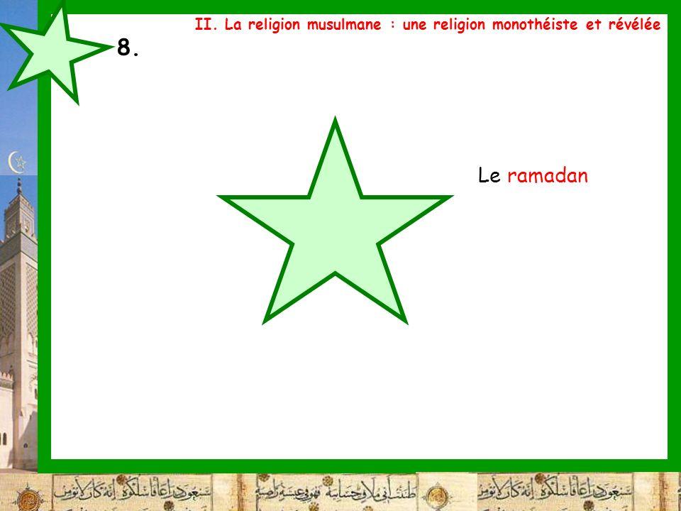 8. Le ramadan II. La religion musulmane : une religion monothéiste et révélée