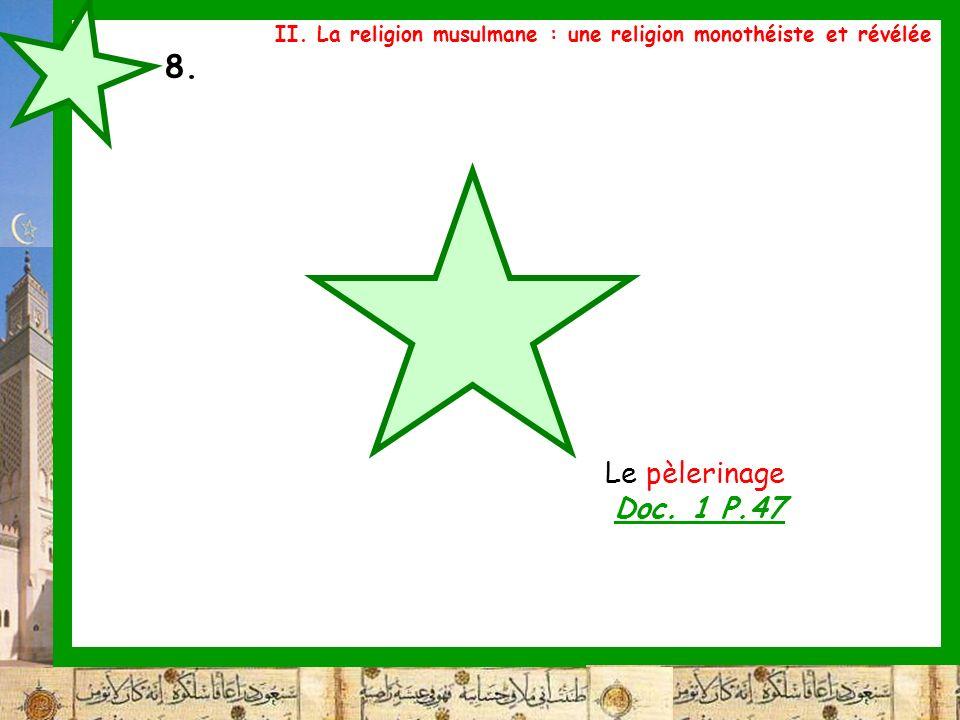 8. Le pèlerinage Doc. 1 P.47 II. La religion musulmane : une religion monothéiste et révélée