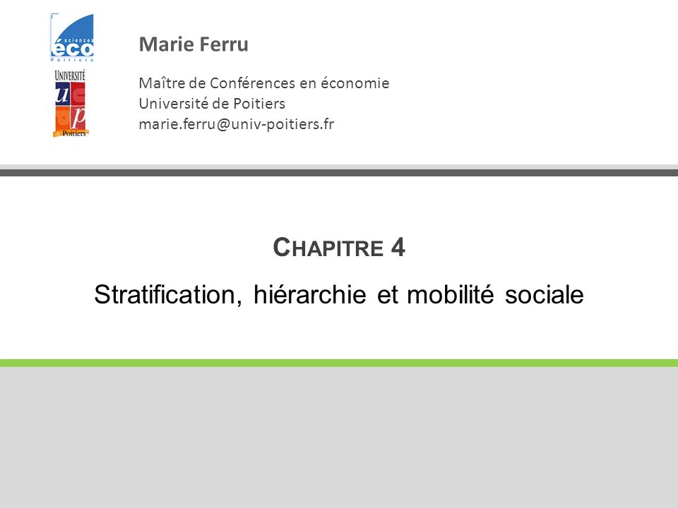 C HAPITRE 4 Stratification, hiérarchie et mobilité sociale Marie Ferru Maître de Conférences en économie Université de Poitiers marie.ferru@univ-poiti